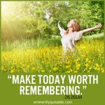 """Make Today Worth Remembering"