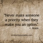 Never Make Someone A Priority When They Make You An Option