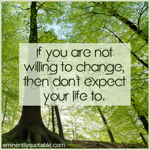 If you are not willing to change