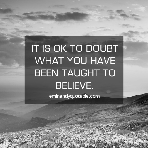 It is ok to doubt