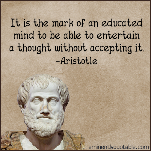 It is the mark of an educated mind