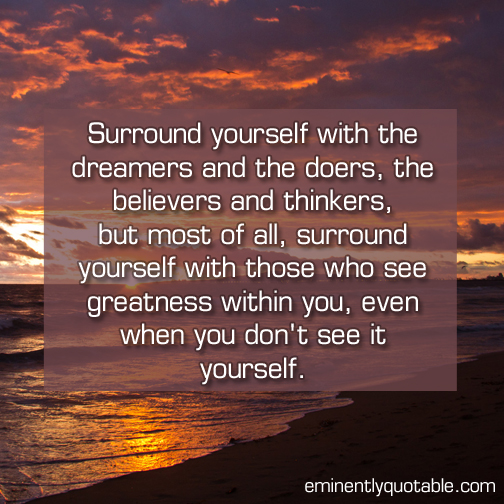 Surround yourself with the dreamers