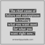 The Chief Cause Of Failure And Unhappiness