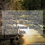 Friendship Isn't About Whom You Have Known The Longest…