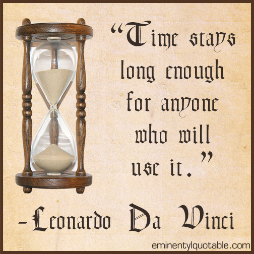 Time stays long enough for anyone who will use it