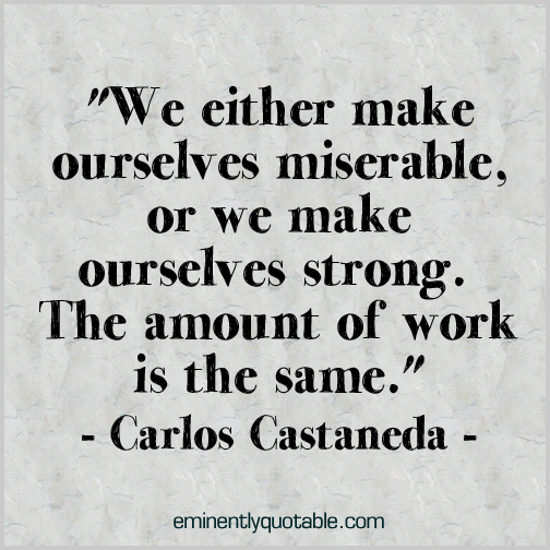 We either make ourselves miserable