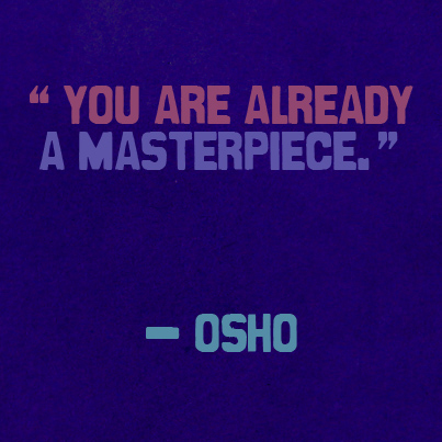 You Are Already A Masterpiece