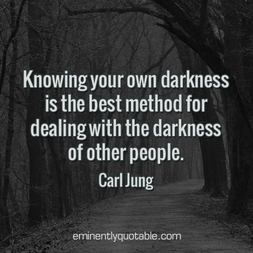 Knowing your own darkness