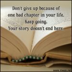Don't Give Up Because Of One Bad Chapter In Your Life