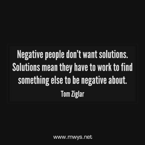 Negative-people-don't-want-solutions