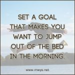 Set a Goal that Makes You Want to Jump Out of the Bed in the Morning