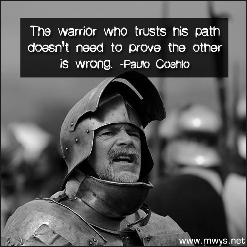 The-warrior-who-trusts-his-path-doesn't-need-to-prove-the-other-is-wrong