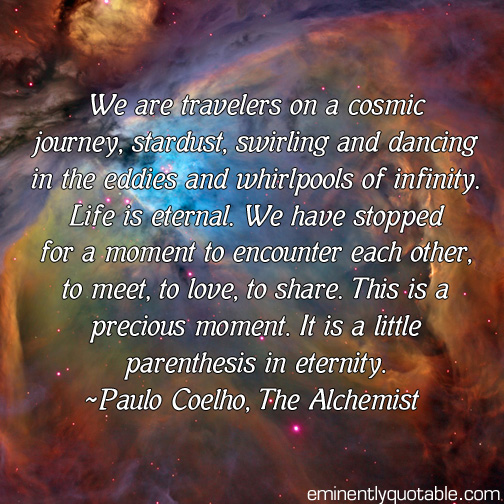we are travelers on a cosmic journey ø eminently quotable quotes