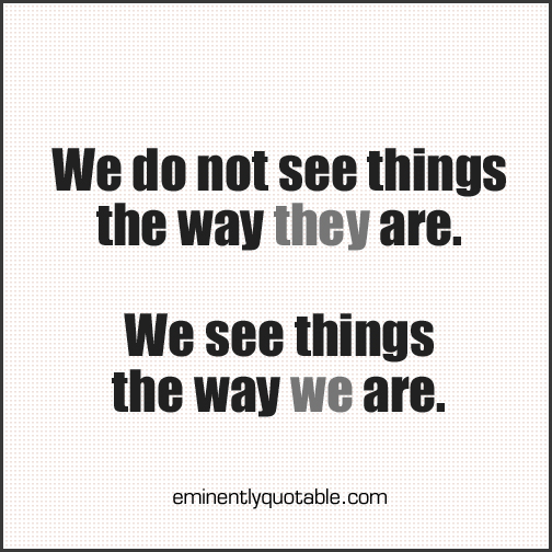 We do not see things the way they are