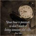 Your Time Is Precious, So Don't Waste It Living Someone Else's Life