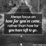 Always Focus on How Far You've Come