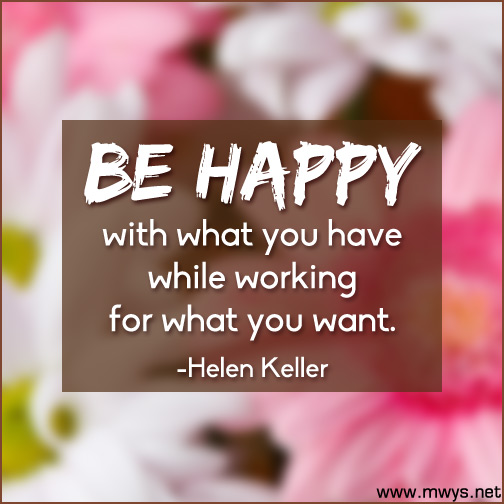 BE-HAPPY-with-what-you-have-while-working-for-what-you-want