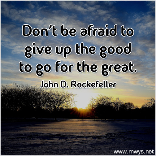Don't-be-afraid-to-give-up-the-good-to-go-for-the-great