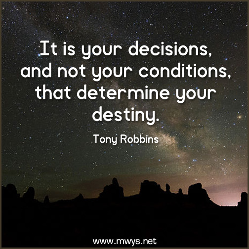 It-is-your-decisions,-and-not-your-conditions,-that-determine-your-destiny