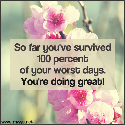So-far-you've-survived-100-percent-of-your-worst-days