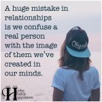 A Huge Mistake In Relationships Is We Confuse A Real Person