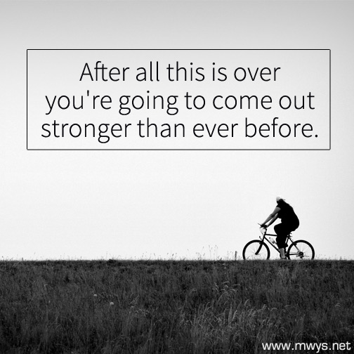 After-all-this-is-over-you're-going-to-come-out-stronger-than-ever-before