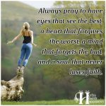 Always Pray To Have Eyes That See The Best