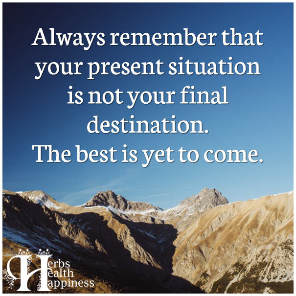 Always-remember-that-your-present-situation-is-not-your-final-destination