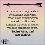 An Arrow Can Only Be Shot By Pulling It Backward
