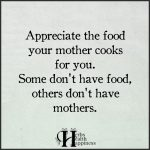 Appreciate The Food Your Mother Cooks For You