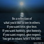 Be A Reflection Of What You'd Like To See In Others