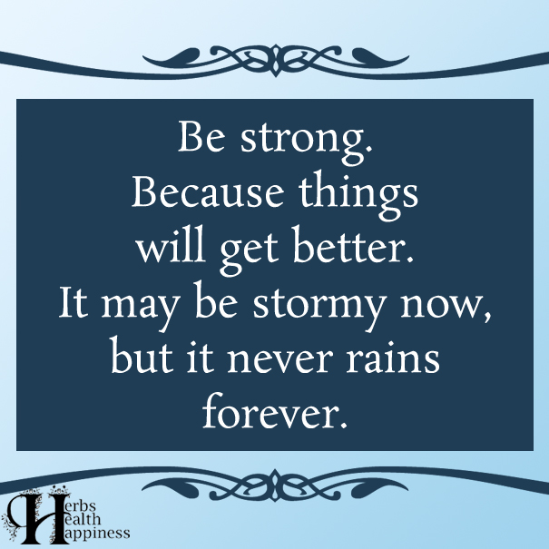 Get Better Quotes Funny: Be Strong Because Things Will Get Better