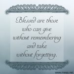 Blessed Are Those Who Can Give Without Remembering
