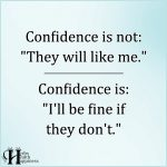 "Confidence Is Not: ""They will like me."""
