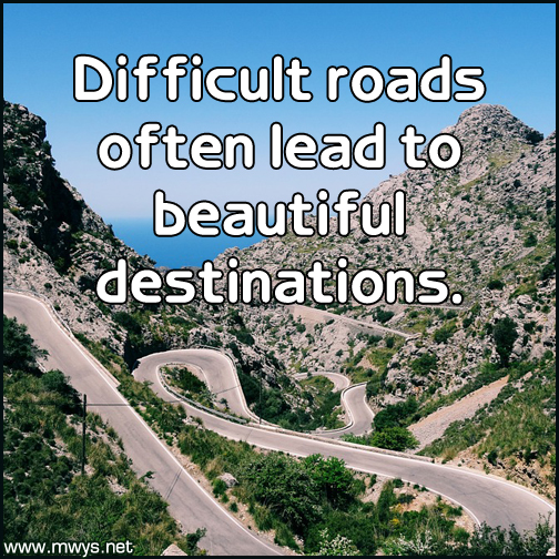 Difficult-roads-often-lead-to-beautiful-destinations