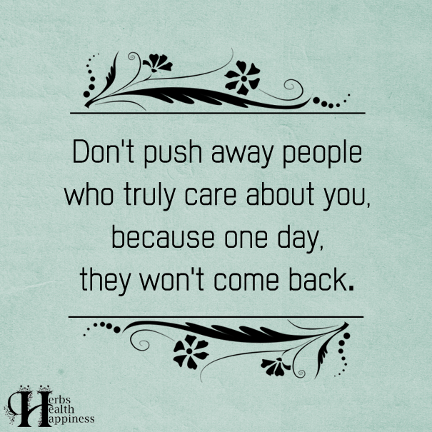 Don't Push Away People Who Truly Care About You