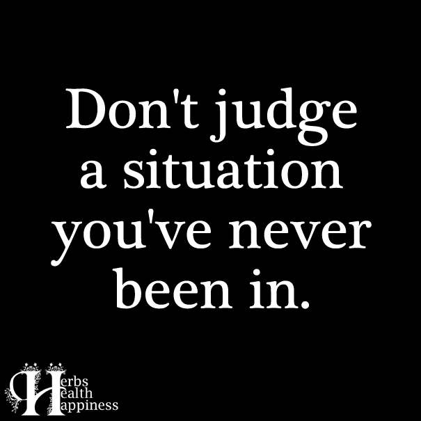 Don't-judge-a-situation-you've-never-been-in