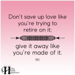 Don't Save Up Love Like You're Trying To Retire On It