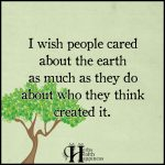 I Wish People Cared About The Earth