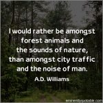 I Would Rather Be Amongst Forest Animals And The Sounds Of Nature