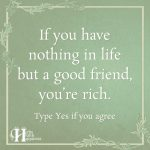 If You Have Nothing In Life But A Good Friend