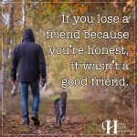 If You Lose A Friend Because You're Honest