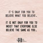 It's Okay For You To Believe What You Believe