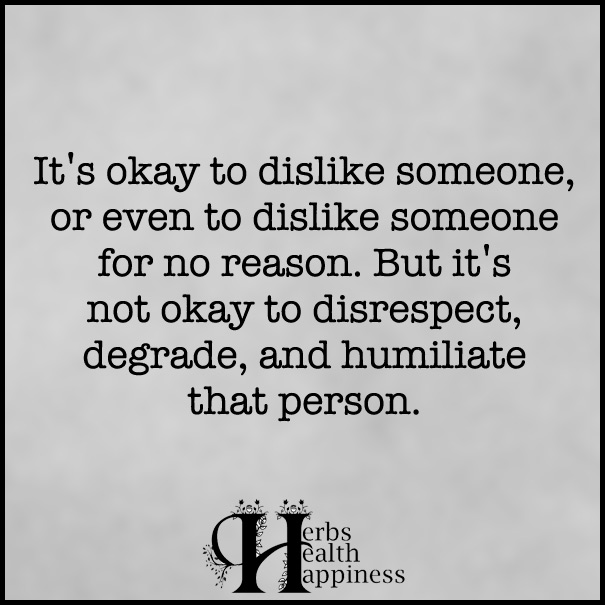 It's okay to dislike someone, or even to dislike someone for no reason