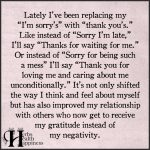 "Lately I've Been Replacing My ""I'm Sorry's"" with ""Thank You's"""