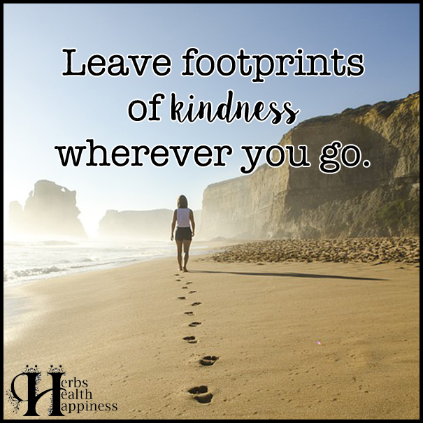 Leave Footprints Of Kindness Wherever You Go - ø Eminently