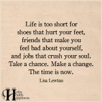 Life Is Too Short For Shoes That Hurt Your Feet