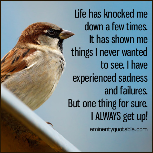 Life has knocked me down a few times