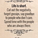 Life Is Short. Cut Out The Negativity.