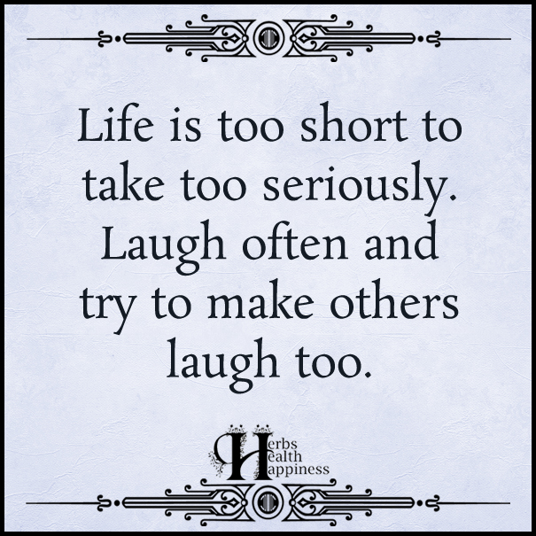 Life is too short to take too seriously